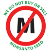 We Do Not Buy or Sell Monsanto Seed